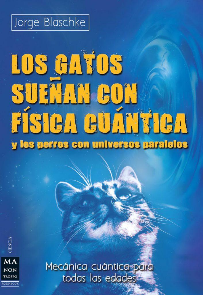 GATOS SUEÑAN CON FÍSICA CUÁNTICA Y LOS PERROS CON UNIVERSOS PARALELOS, LOS